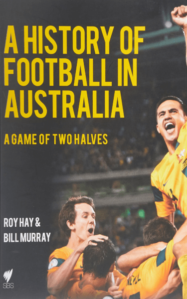 A History of Football in Australia by Roy Hay