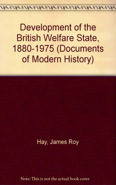 Development of the British Welfare State, 1880-1975 (Documents of Modern History) by Roy Hay