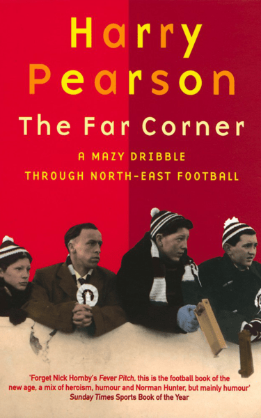 The Far Corner (Mazy Dribble Through North East Football) by Harry Pearson