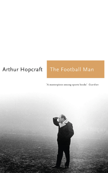 The Football Man by Arthur Hopcraft