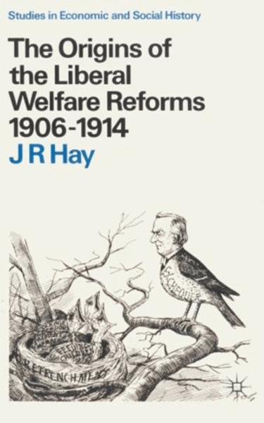 Origins of the Liberal Welfare Reforms, 1906-14 (Studies in economic and social history) by Roy Hay