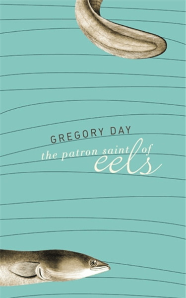 The Patron Saint of Eels by Gregory Day